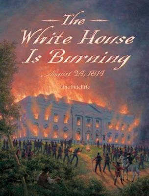 Imagine foreign troops marching through Washington, DC. The president has fled and the White House and Capitol Building are reduced to charred frames. It sounds like science fiction, but it actually happened on August 24, 1814 and The White House Is Burning by Jane Sutcliffe tells the true story.
