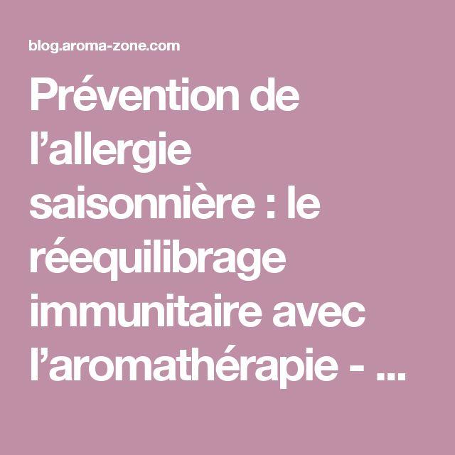 Prévention de l'allergie saisonnière : le réequilibrage immunitaire avec l'aromathérapie - Le Blog Aroma-Zone - Aromathérapie et Cosmétique maison  : Le Blog Aroma-Zone – Aromathérapie et Cosmétique maison