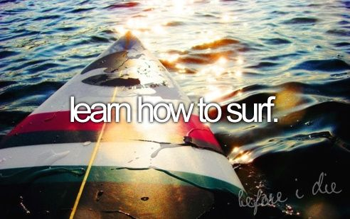 Before I Die Bucket Lists | before i die surfing want bucket list i have to get over my clumsiness....