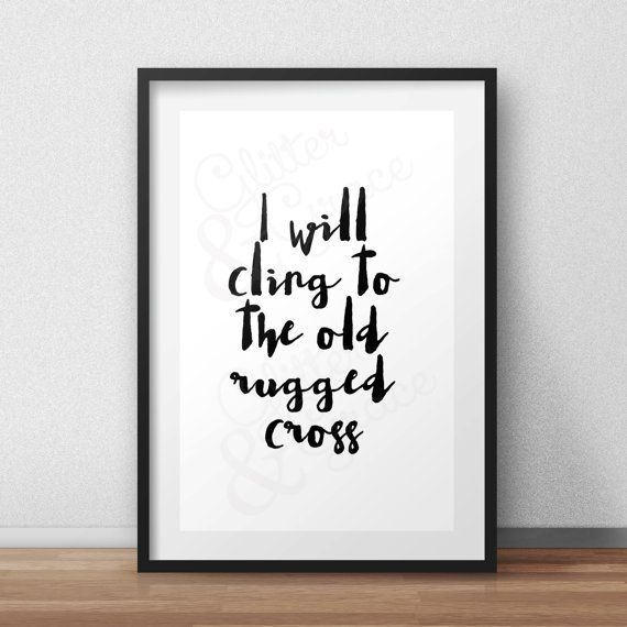 BUY 1 GET 1 FREE* I Will Cling To The Old Rugged Cross *Digital Printable