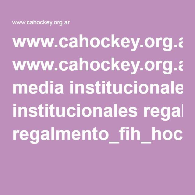 www.cahockey.org.ar media institucionales regalmento_fih_hockey_cesped_2013.pdf