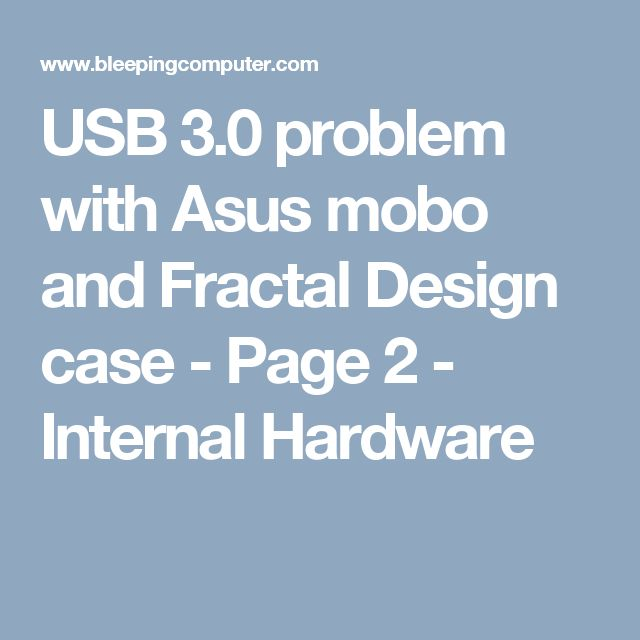 USB 3.0 problem with Asus mobo and Fractal Design case - Page 2 - Internal Hardware