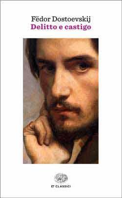 Fëdor Dostoevskij, Delitto e castigo. Romanzo in sei parti e un epilogo, ET Classici - DISPONIBILE ANCHE IN EBOOK