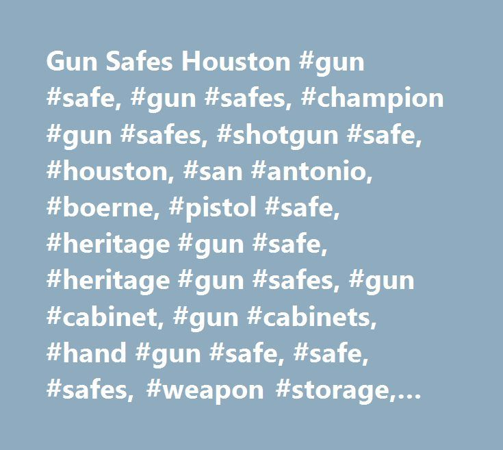 Gun Safes Houston #gun #safe, #gun #safes, #champion #gun #safes, #shotgun #safe, #houston, #san #antonio, #boerne, #pistol #safe, #heritage #gun #safe, #heritage #gun #safes, #gun #cabinet, #gun #cabinets, #hand #gun #safe, #safe, #safes, #weapon #storage, #firearm #safe http://south-africa.remmont.com/gun-safes-houston-gun-safe-gun-safes-champion-gun-safes-shotgun-safe-houston-san-antonio-boerne-pistol-safe-heritage-gun-safe-heritage-gun-safes-gun-cabinet-gun-cab/  # Champion Gun Safes Gun…