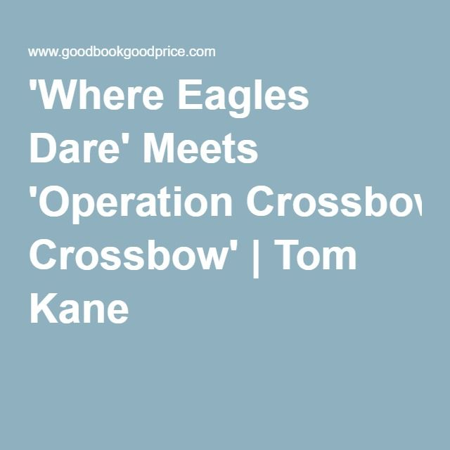 'Where Eagles Dare' Meets 'Operation Crossbow' | Tom Kane
