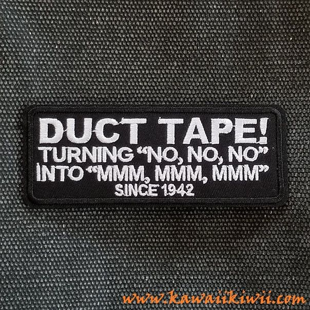 """Hilarious Duct Tape iron on patch.   Patch reads: """"DUCT TAPE! TURNING """"NO, NO, NO"""" INTO """"MMM, MMM, MMM"""" SINCE 1942"""".  Iron on patches, badges, pins from anime, sci-fi, fantasy, TV series, movies and more. From www.kawaiikiwii.com"""