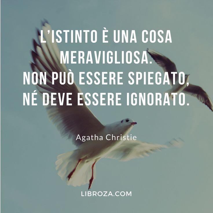 L'istinto è una cosa meravigliosa. Non può essere spiegato, né deve essere ignorato. (Agatha Christie) - Libroza.com