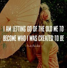 I am letting go of the old me to become who I was created to be xo inspirational quotes for life and success for women in business and mompreneurs.  Affirmation. Mantra.