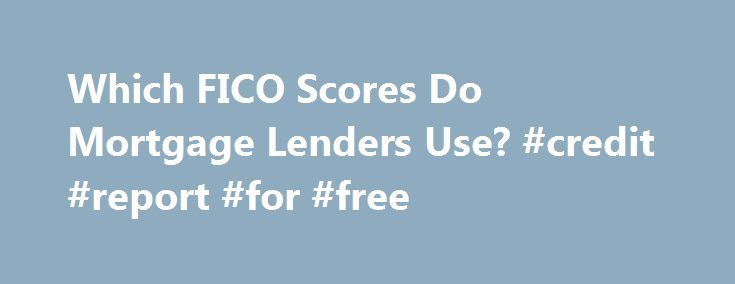 Which FICO Scores Do Mortgage Lenders Use? #credit #report #for #free http://credit.remmont.com/which-fico-scores-do-mortgage-lenders-use-credit-report-for-free/  #three credit report # Which FICO Scores Do Mortgage Lenders Use? As I ve mentioned before, I ve been on Read More...The post Which FICO Scores Do Mortgage Lenders Use? #credit #report #for #free appeared first on Credit.