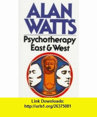 Psychotherapy East and West (9780394716091) Alan W. Watts , ISBN-10: 0394716094  , ISBN-13: 978-0394716091 ,  , tutorials , pdf , ebook , torrent , downloads , rapidshare , filesonic , hotfile , megaupload , fileserve