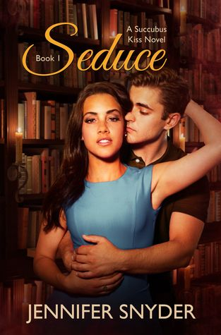 Mythical Books: Review Seduce (Succubus Kiss #1) by Jennifer Snyder