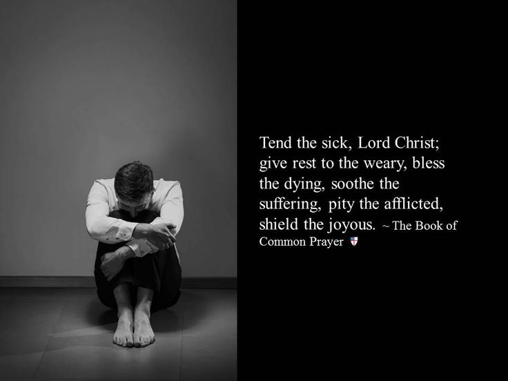 Tend the sick, Lord Christ; give rest to the weary, bless the dying, soothe the suffering, pity the afflicted, shield the joyous. ~ The Book of Common Prayer