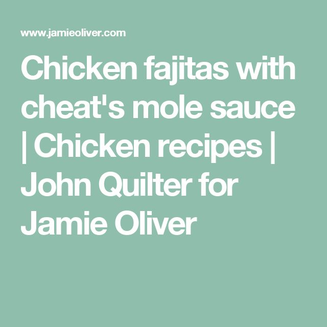 Chicken fajitas with cheat's mole sauce | Chicken recipes | John Quilter for Jamie Oliver