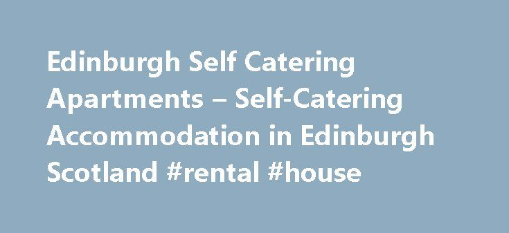 Edinburgh Self Catering Apartments – Self-Catering Accommodation in Edinburgh Scotland #rental #house http://apartment.remmont.com/edinburgh-self-catering-apartments-self-catering-accommodation-in-edinburgh-scotland-rental-house/  #edinburgh apartments # Edinburgh Self-Catering Accommodation Edinburgh Self-Catering Apartments Updated: Tuesday, 10th August, 2010 Edinburgh Self-Catering is a directory of some of the best Edinburgh self-catering apartment accommodation providers, featuring many…