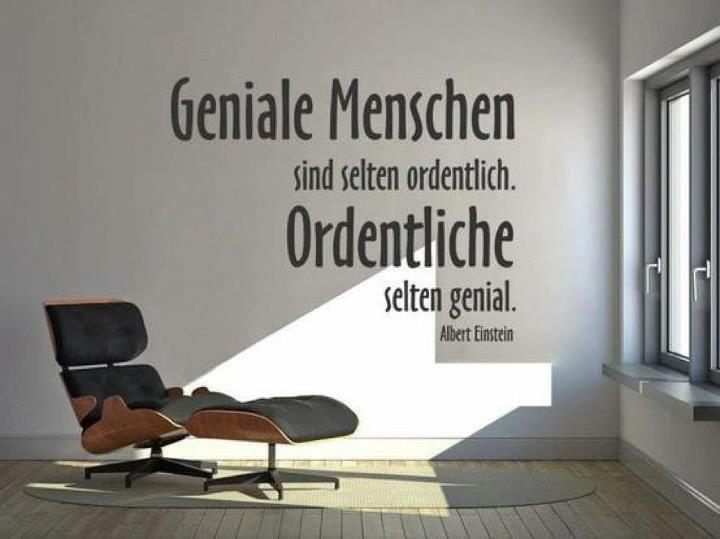 """""""Genial Menschen sind selten ordentlich. Ordentliche Menschen selten genial."""" - Albert Einstein"""