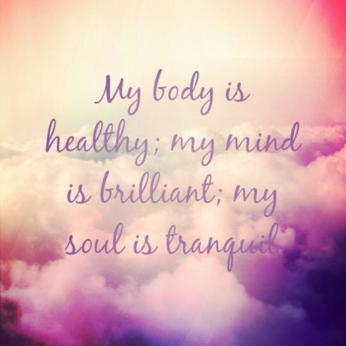 My body is healthy; my mind is brilliant; my soul is tranquil. #goals #affirmations #health #brilliant #life #abundance #mindful #wealth #rich #prosperity #ascend #business #career #money #motivation #positivism #protif #quotes #success
