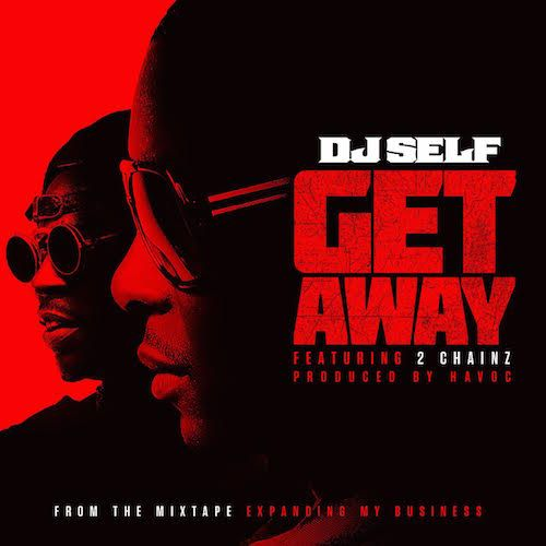 DJ Self ft. 2 Chainz – Get Away Freestyle