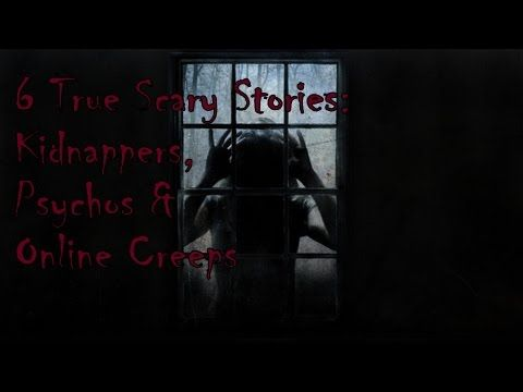 6 True Scary Stories: Kidnappers, Psychos & Online Creeps