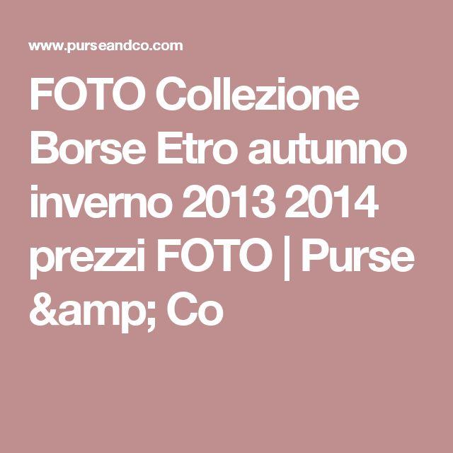 FOTO Collezione Borse Etro autunno inverno 2013 2014 prezzi FOTO | Purse & Co