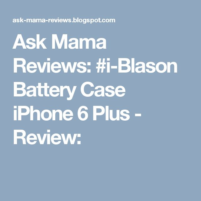 Ask Mama Reviews: #i-Blason Battery Case iPhone 6 Plus - Review: