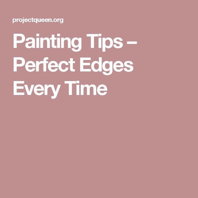 Nice Painting Tips u Perfect Edges Every Time