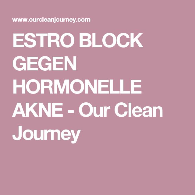 ESTRO BLOCK GEGEN HORMONELLE AKNE - Our Clean Journey