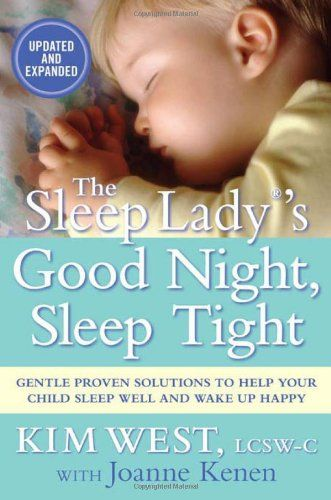 Bestseller Books Online The Sleep Lady's Good Night, Sleep Tight: Gentle Proven Solutions to Help Your Child Sleep Well and Wake Up Happy Kim West $10.85  - http://www.ebooknetworking.net/books_detail-1593155581.html