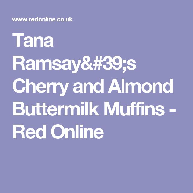Tana Ramsay's Cherry and Almond Buttermilk Muffins - Red Online