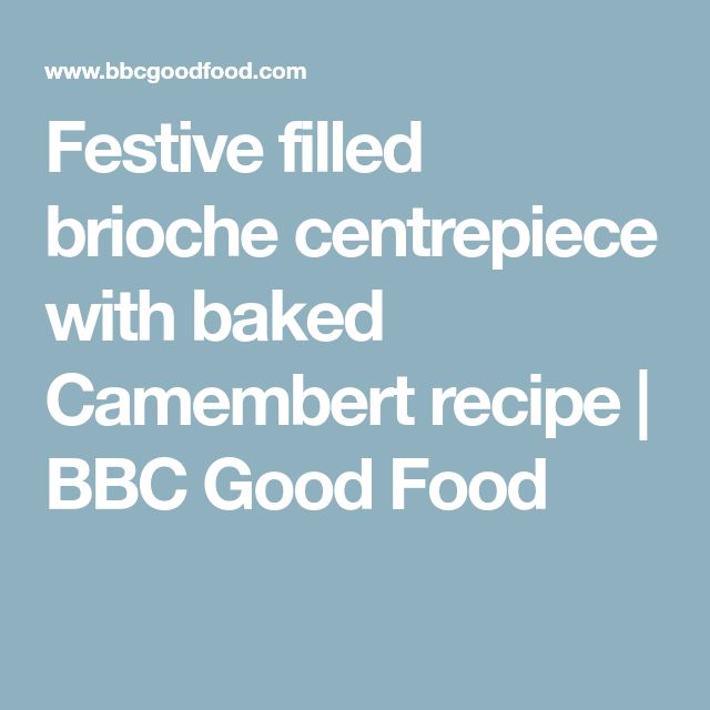 Festive filled brioche centrepiece with baked Camembert recipe | BBC Good Food