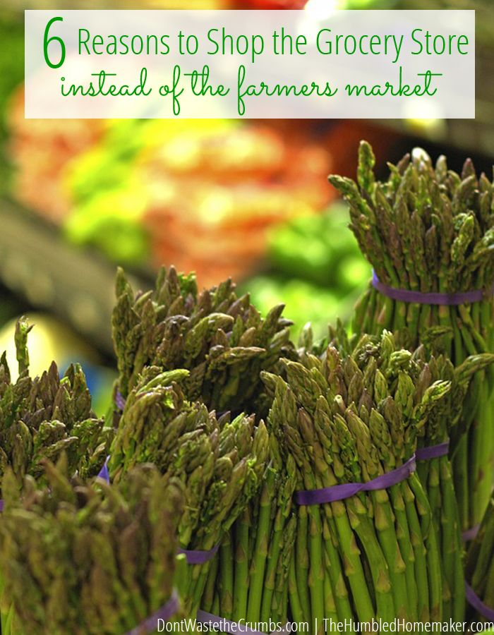 Not everyone can afford to shop at the farmer's market, even though it's ideal to support local farmer's. Here are 6 reasons to shop at the grocery store instead.