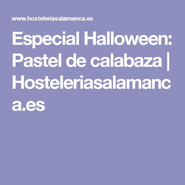 Especial Halloween: Pastel de calabaza   Hosteleriasalamanca.es