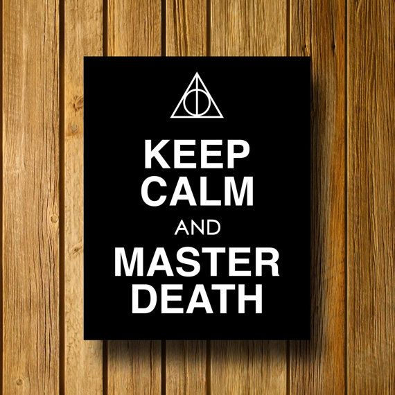 i usually don't like these, but i'll take this one!: Calm Harry, Death Hallows, Master Death, Keep Calm, Harry Potter, Life Goals, Potter Inspiration, Potter Death, Inspiration Word