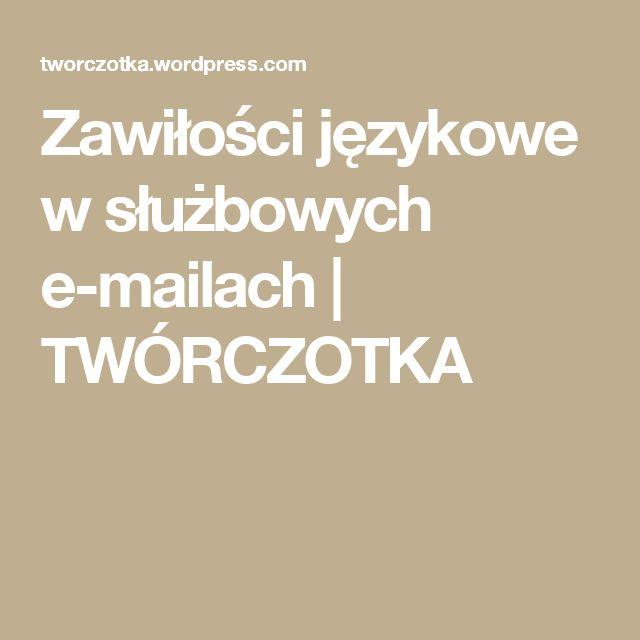 Zawiłości językowe w służbowych e-mailach | TWÓRCZOTKA