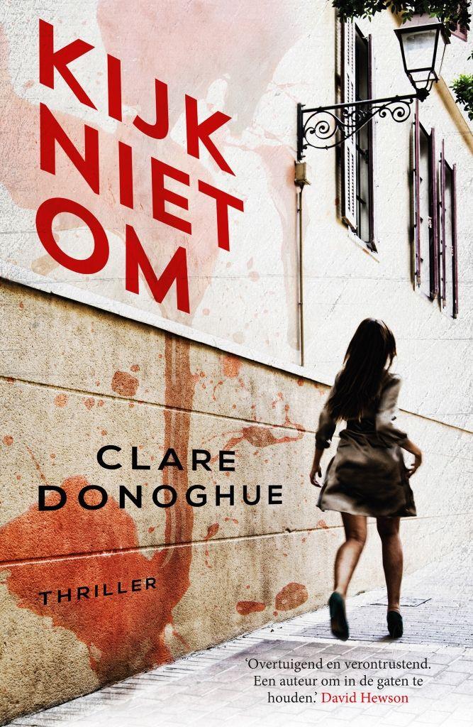 Kijk niet om | Clare Donoghue: Stalking, Londen, angstaanjagende spanning, schokkende twists; de ingrediënten van 'Kijk niet om' van…