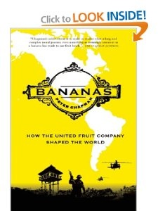 Bananas: How the United Fruit Company Shaped the World by Peter Chapman