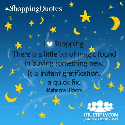 """I love shopping. There is a little bit of magic found in buying something new. It is instant gratification, a quick fix"" - click http://multiply.com/marketplace/supersale?utm_source=pinterest to find that little bit of magic"