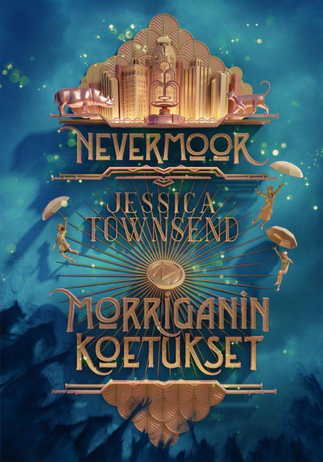 Nevermoor: Morriganin koetukset (Nevermoor, #1) - Jessica Townsend :: Julkaistu 23.3.2018 #fantasia #nuoret
