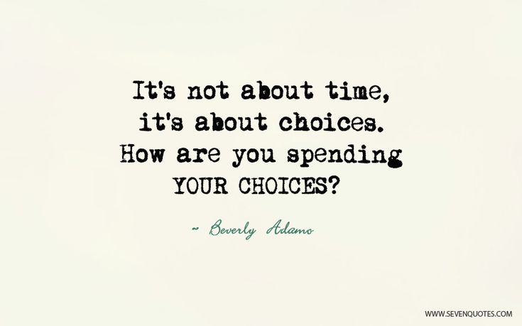 "Motivational Quote Of The Day  ""It's not about time, it's about choices. How are you spending your choices?""  Beverly Adamo"