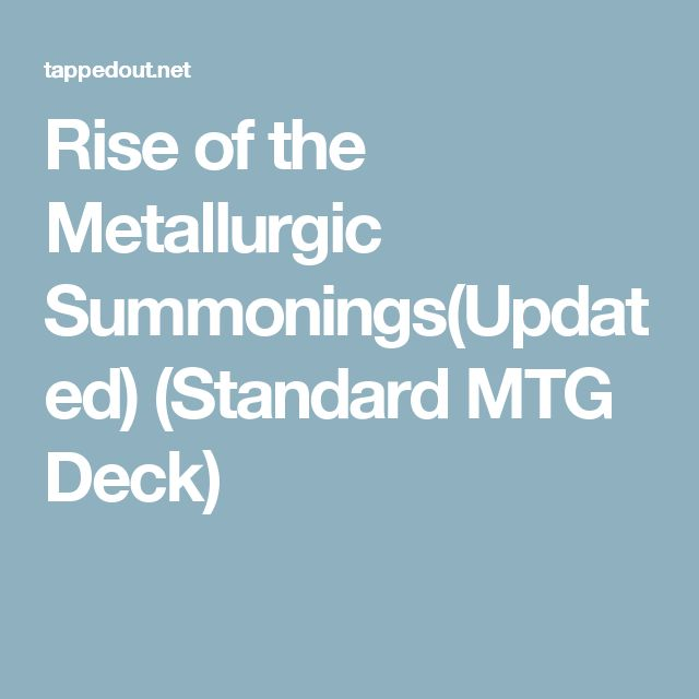 Rise of the Metallurgic Summonings(Updated) (Standard MTG Deck)