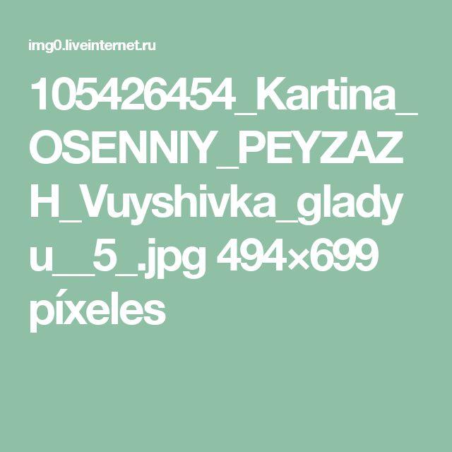 105426454_Kartina_OSENNIY_PEYZAZH_Vuyshivka_gladyu__5_.jpg 494×699 píxeles