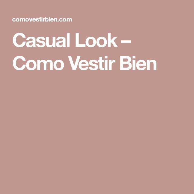 Casual Look – Como Vestir Bien
