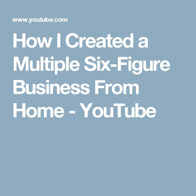 How I Created a Multiple Six-Figure Business From Home - YouTube