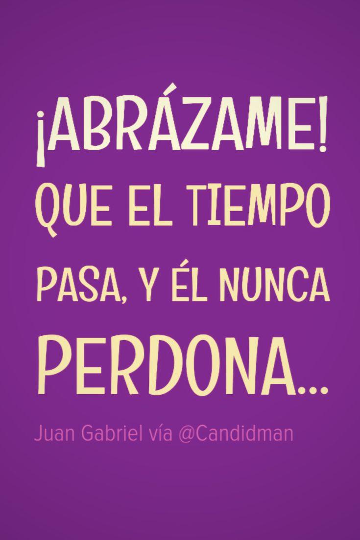 Abrázame! Que el tiempo pasa y él nunca perdona Juan Gabriel @Candidman #Frases Musica Canción Candidman Juan Gabriel Letra Tiempo @candidman