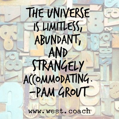 INSPIRATION - EILEEN WEST LIFE COACH | The Universe is limitless, abundant and strangely accommodating. - Pam Grout | Eileen West Life Coach, Life Coach, inspiration, inspirational quotes, motivation, motivational quotes, quotes, daily quotes, self improvement, personal growth, courage, The Universe, Abundance, Pam Grout, Pam Grout quotes