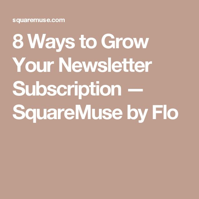 8 Ways to Grow Your Newsletter Subscription — SquareMuse by Flo