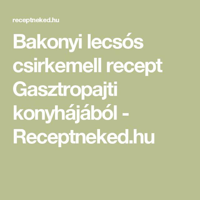 Bakonyi lecsós csirkemell recept Gasztropajti konyhájából - Receptneked.hu