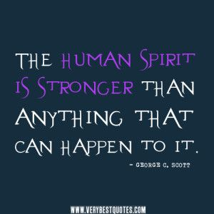 2013 quotes about humanity | spirit quotes, human quotes The human spirit is stronger than anything ...