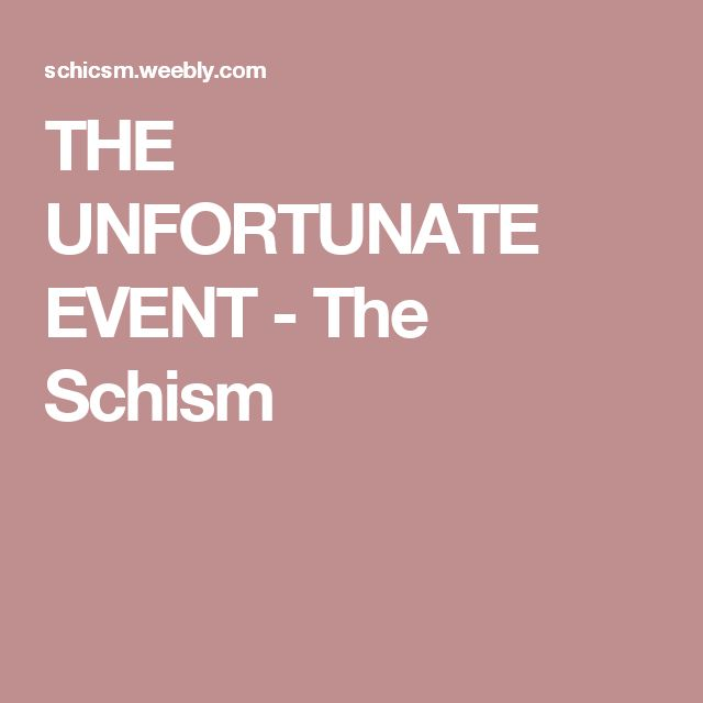 THE UNFORTUNATE EVENT - The Schism