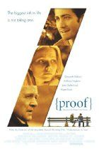 Proof (2005) The daughter of a brilliant but mentally disturbed mathematician, recently deceased, tries to come to grips with her possible inheritance: his insanity. Complicating matters are one of her father's ex-students who wants to search through his papers and her estranged sister who shows up to help settle his affairs. (100 mins.) Director: John Madden Stars: Gwyneth Paltrow, Anthony Hopkins, Hope Davis, Jake Gyllenhaal