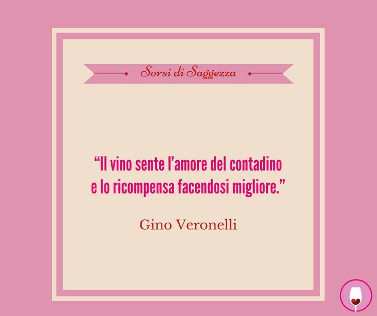 """I sorsi di saggezza del venerdì """"Il vino sente l'amore del contadino e lo ricompensa facendosi migliore."""" Gino Veronelli #SorsiDiSaggezza"""
